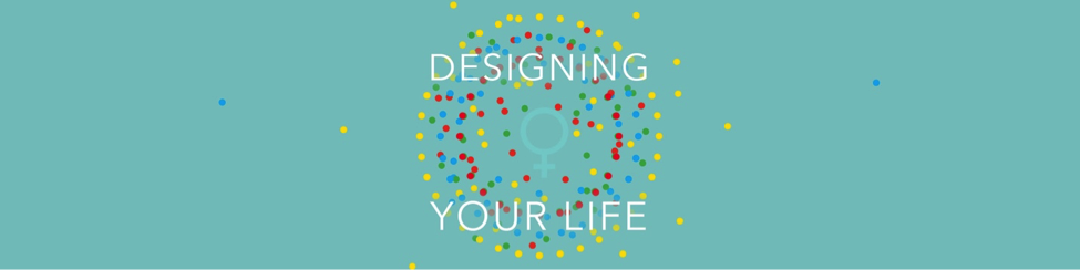 Designing Your Life For Women Is An Intensive Hands On Experience Where You Will Learn And Apply The Life Design